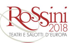 Rossini 2018. Teatri e Salotti D'Europa